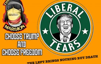 Choose Trump and Choose Freedom, The left Brings Nothing but Death